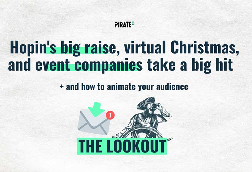 PIRATEx Online Events Newsletter Hopin raises a lot of money this week, new data shows the event industry was hit hard by COVID-19