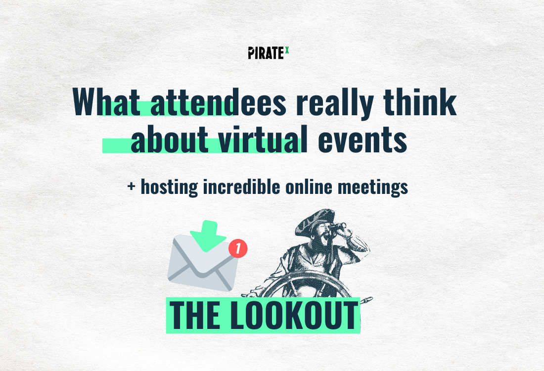 PIRATEx online event newsletter header big investments into eventtech and what attendees really think about virtual events might surprise you