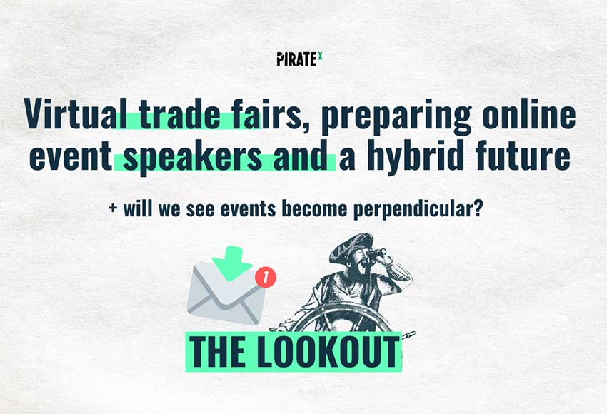 PIRATEx online events newsletter the future of online events is hybrid or perpendicular, some learnings on how to prepare online event speakers and what will happen in the future of virtual trade fairs