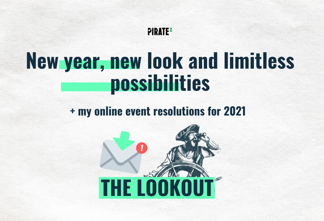 PIRATEx all about online events our new year resolutions, and what we are looking for on this limitless horizion of online events in 2021