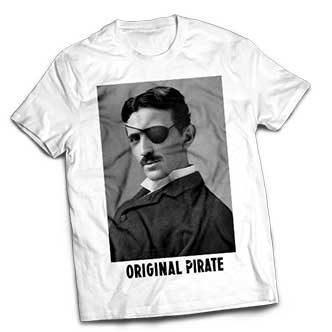 Nikola Tesla is an original PIRATE